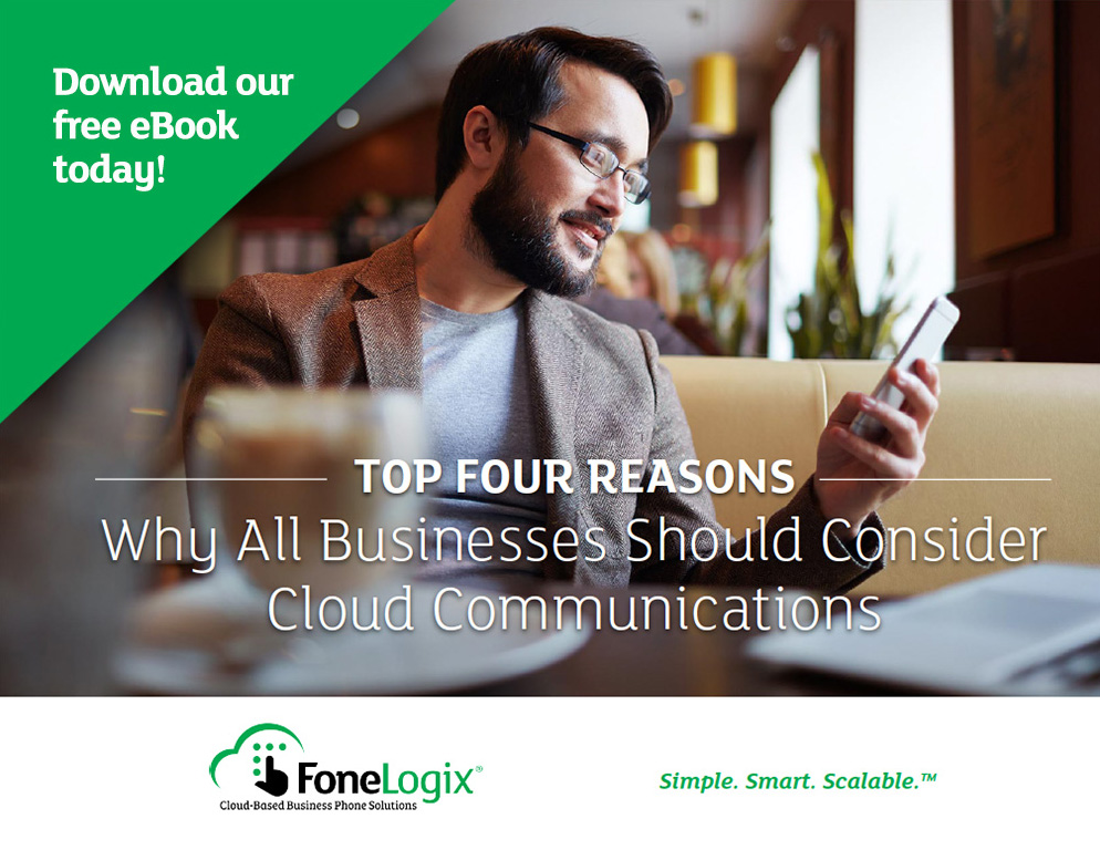 FoneLogix eBook - Top 4 Reasons All Businesses Should Consider Cloud Communications